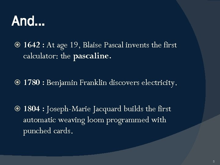 And… 1642 : At age 19, Blaise Pascal invents the first calculator: the pascaline.