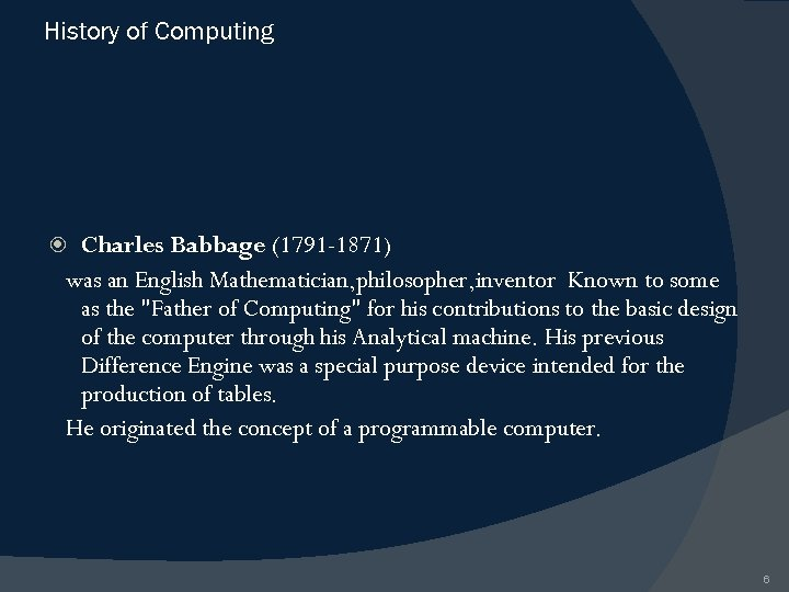 History of Computing Charles Babbage (1791 -1871) was an English Mathematician, philosopher, inventor Known