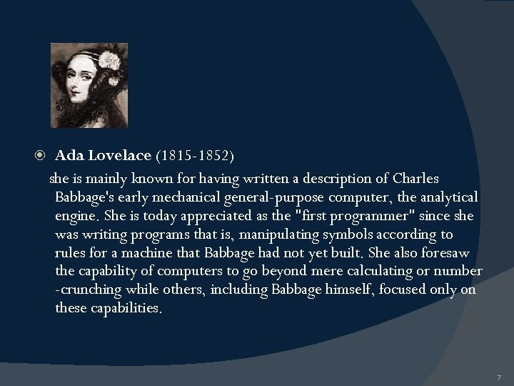Ada Lovelace (1815 -1852) she is mainly known for having written a description