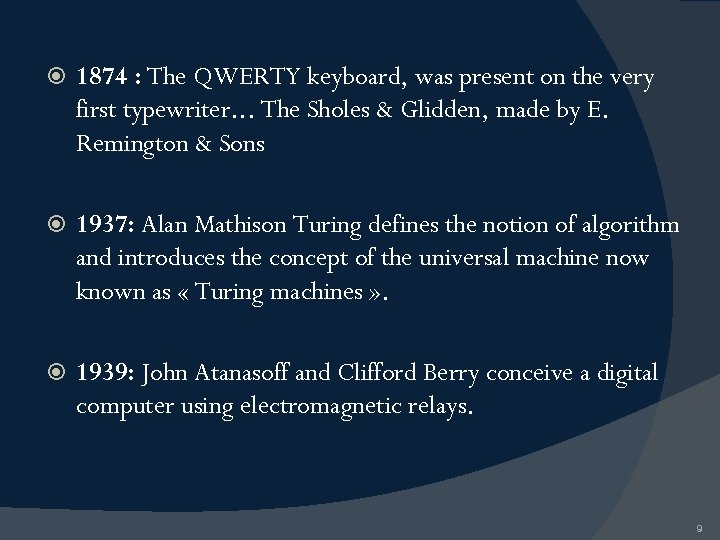 1874 : The QWERTY keyboard, was present on the very first typewriter. .