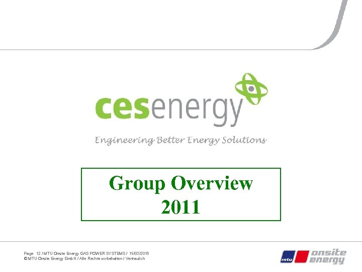 Group Overview 2011 Page 12 / MTU Onsite Energy GAS POWER SYSTEMS / 19/03/2018