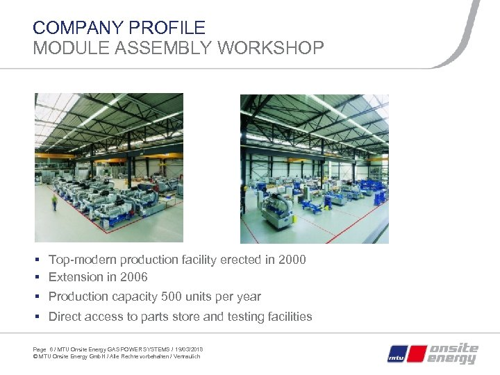 COMPANY PROFILE MODULE ASSEMBLY WORKSHOP § Top-modern production facility erected in 2000 § Extension