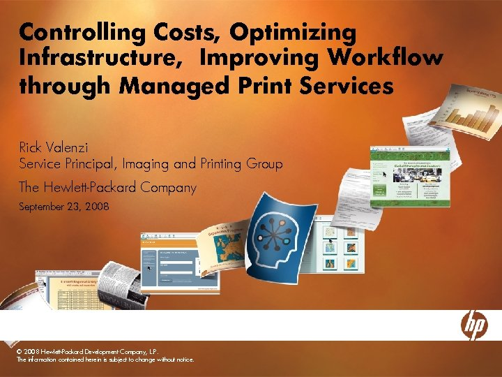 Controlling Costs, Optimizing Infrastructure, Improving Workflow through Managed Print Services Rick Valenzi Service Principal,