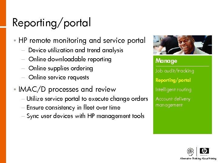 Reporting/portal • HP remote monitoring and service portal − − • Device Online utilization