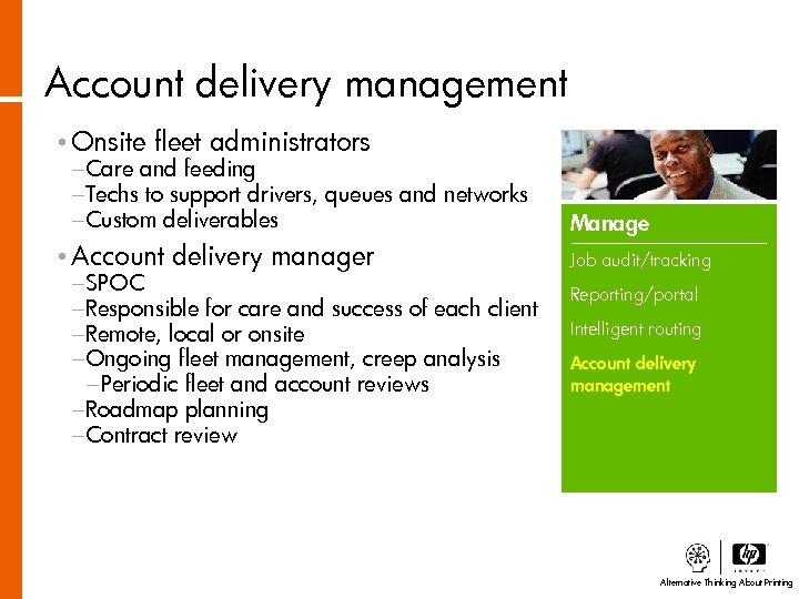 Account delivery management • Onsite fleet administrators −Care and feeding −Techs to support drivers,