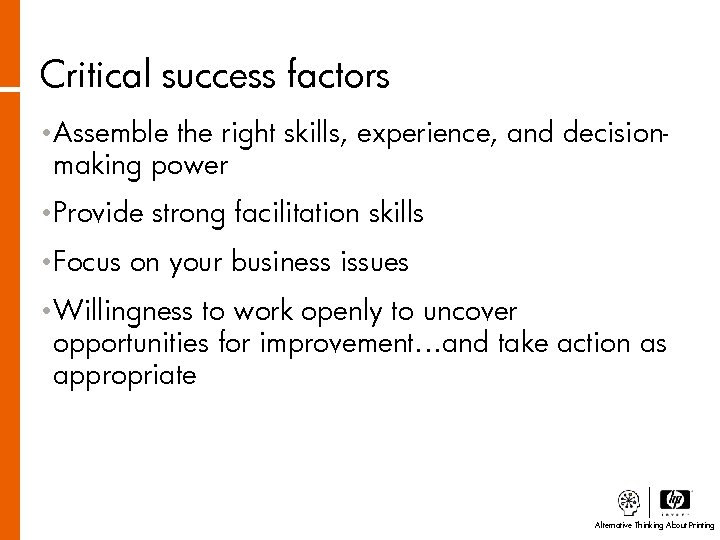 Critical success factors • Assemble the right skills, experience, and decisionmaking power • Provide