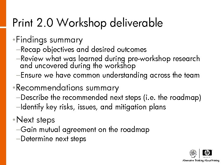 Print 2. 0 Workshop deliverable • Findings summary −Recap objectives and desired outcomes −Review