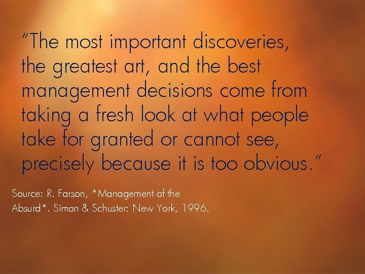 """""""The most important discoveries, the greatest art, and the best management decisions come from"""