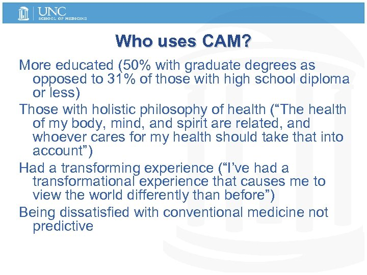 Who uses CAM? More educated (50% with graduate degrees as opposed to 31% of