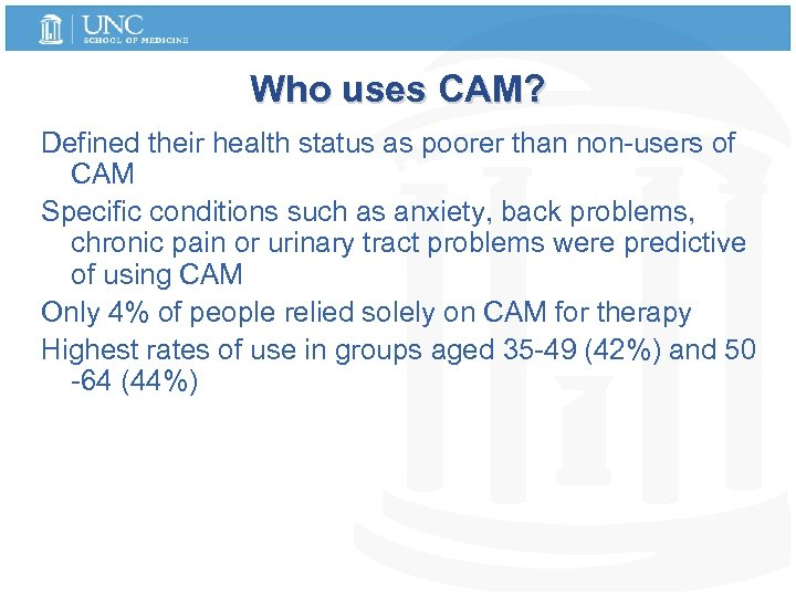 Who uses CAM? Defined their health status as poorer than non-users of CAM Specific