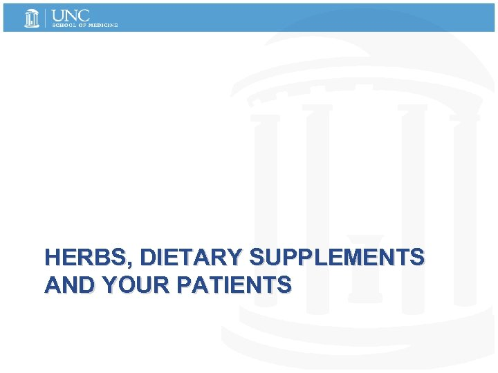 HERBS, DIETARY SUPPLEMENTS AND YOUR PATIENTS