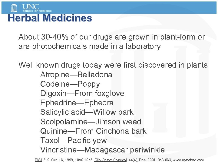 Herbal Medicines About 30 -40% of our drugs are grown in plant-form or are