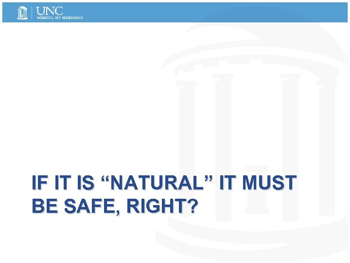 """IF IT IS """"NATURAL"""" IT MUST BE SAFE, RIGHT?"""