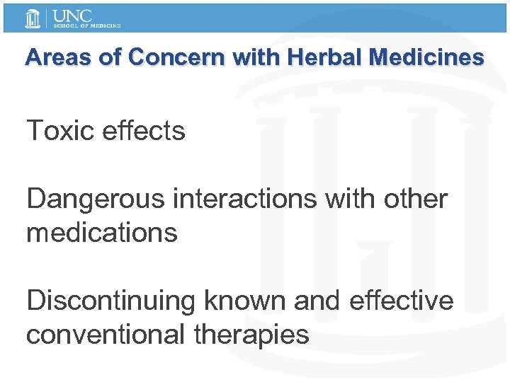 Areas of Concern with Herbal Medicines Toxic effects Dangerous interactions with other medications Discontinuing