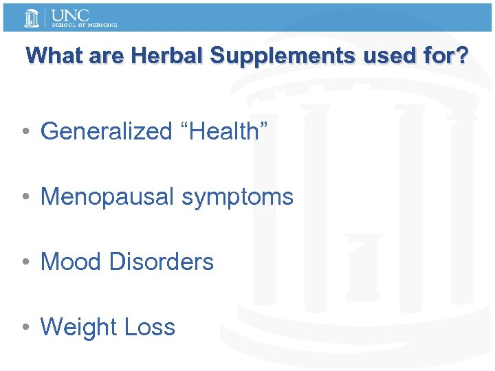 "What are Herbal Supplements used for? • Generalized ""Health"" • Menopausal symptoms • Mood"