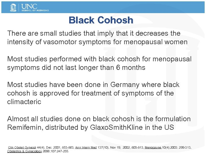 Black Cohosh There are small studies that imply that it decreases the intensity of