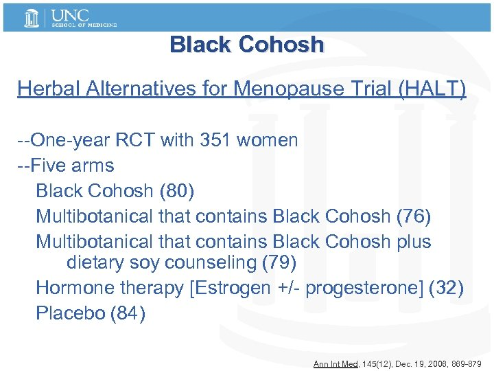Black Cohosh Herbal Alternatives for Menopause Trial (HALT) --One-year RCT with 351 women --Five