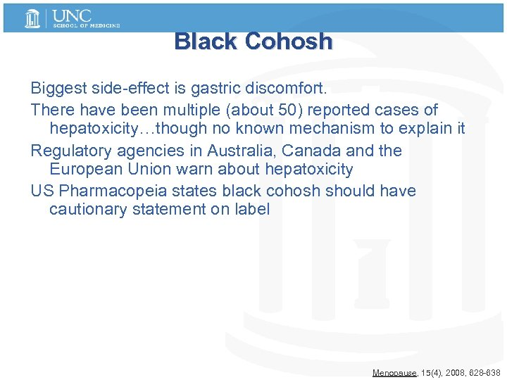 Black Cohosh Biggest side-effect is gastric discomfort. There have been multiple (about 50) reported