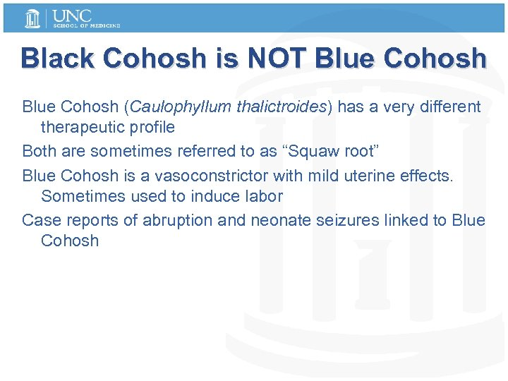 Black Cohosh is NOT Blue Cohosh (Caulophyllum thalictroides) has a very different therapeutic profile