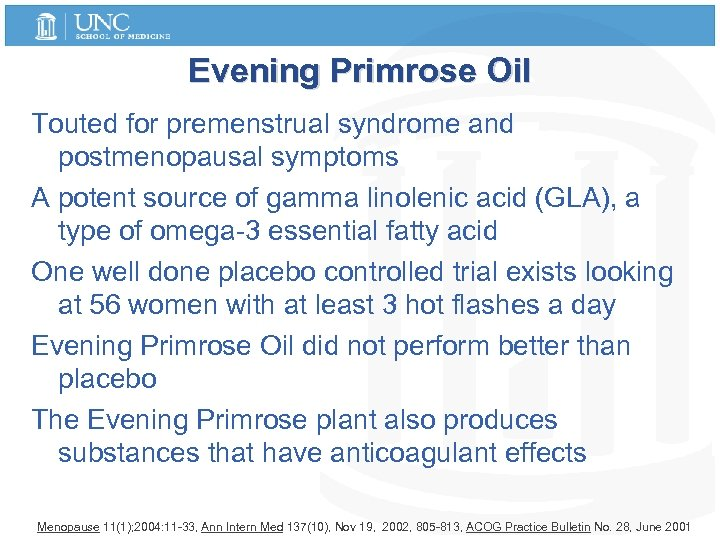 Evening Primrose Oil Touted for premenstrual syndrome and postmenopausal symptoms A potent source of