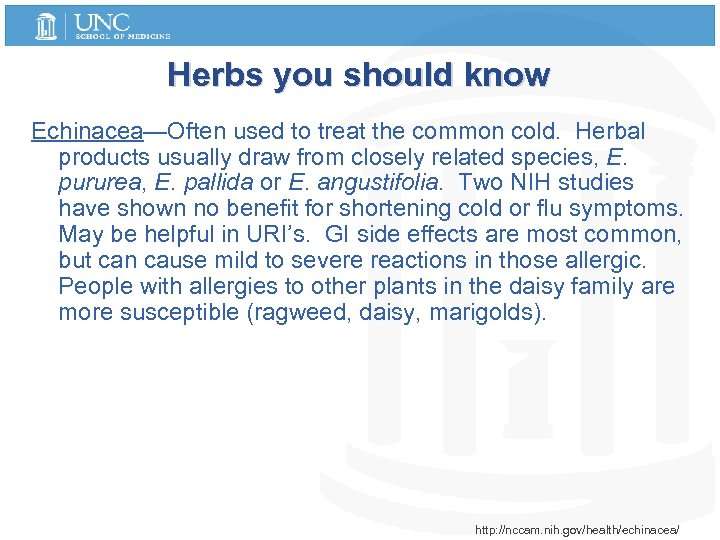 Herbs you should know Echinacea—Often used to treat the common cold. Herbal products usually