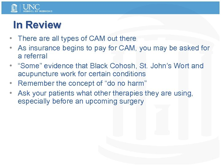 In Review • There all types of CAM out there • As insurance begins