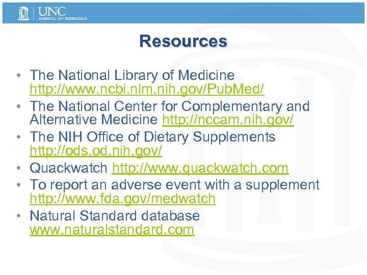 Resources • The National Library of Medicine http: //www. ncbi. nlm. nih. gov/Pub. Med/