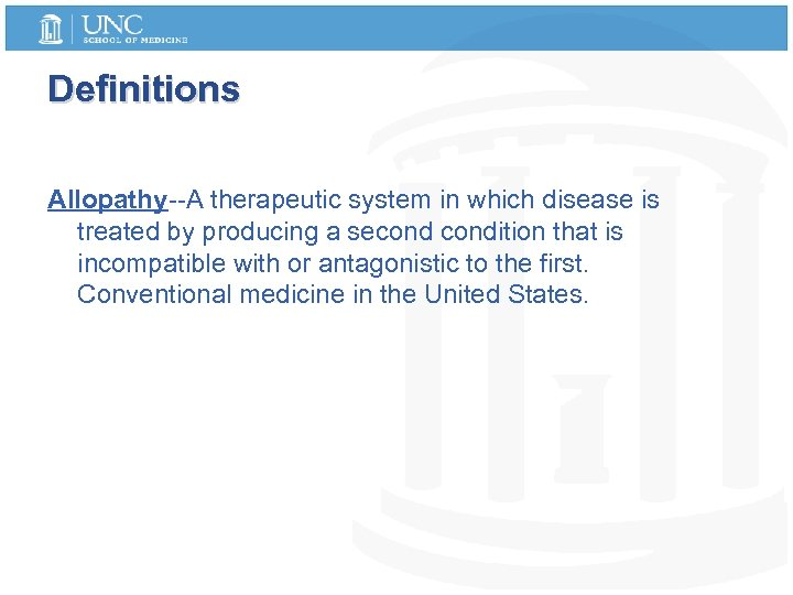 Definitions Allopathy--A therapeutic system in which disease is treated by producing a secondition that