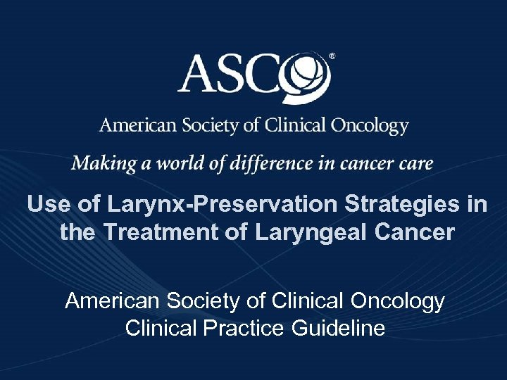 Use of Larynx-Preservation Strategies in the Treatment of Laryngeal Cancer American Society of Clinical