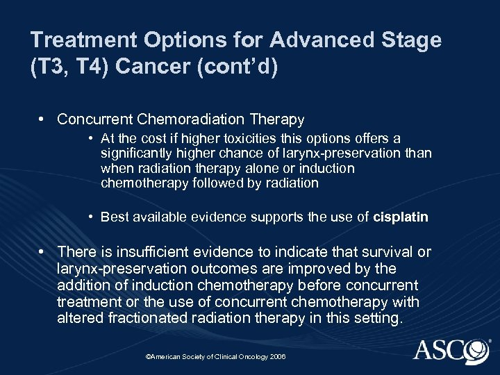 Treatment Options for Advanced Stage (T 3, T 4) Cancer (cont'd) • Concurrent Chemoradiation