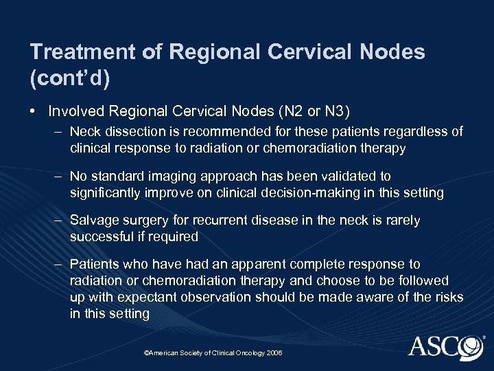 Treatment of Regional Cervical Nodes (cont'd) • Involved Regional Cervical Nodes (N 2 or