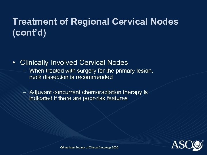 Treatment of Regional Cervical Nodes (cont'd) • Clinically Involved Cervical Nodes – When treated