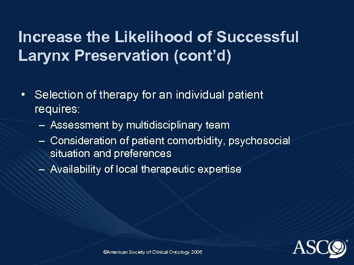 Increase the Likelihood of Successful Larynx Preservation (cont'd) • Selection of therapy for an