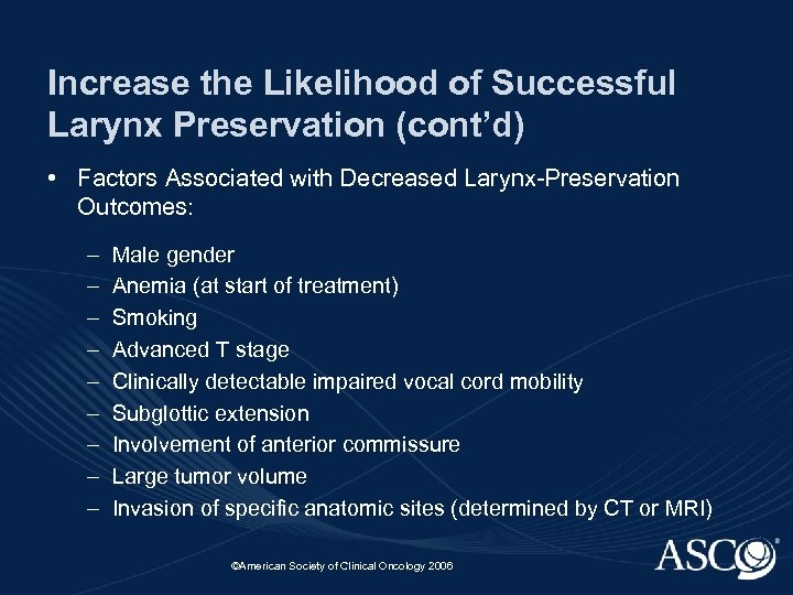 Increase the Likelihood of Successful Larynx Preservation (cont'd) • Factors Associated with Decreased Larynx-Preservation