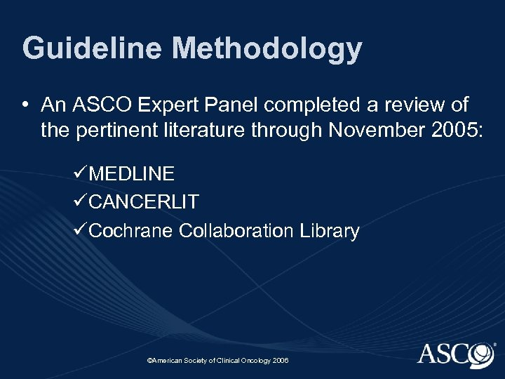 Guideline Methodology • An ASCO Expert Panel completed a review of the pertinent literature