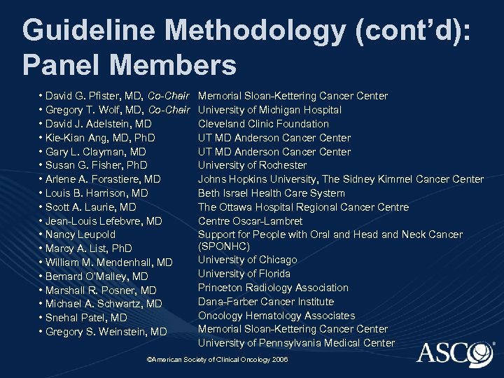 Guideline Methodology (cont'd): Panel Members • David G. Pfister, MD, Co-Chair • Gregory T.