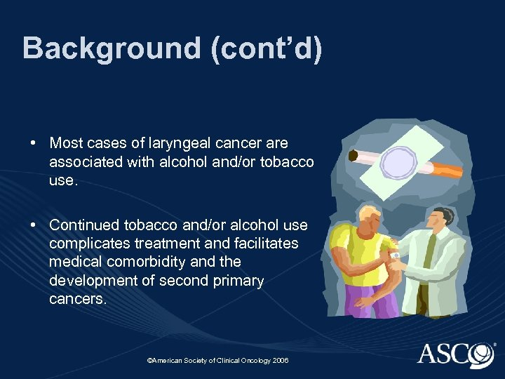 Background (cont'd) • Most cases of laryngeal cancer are associated with alcohol and/or tobacco