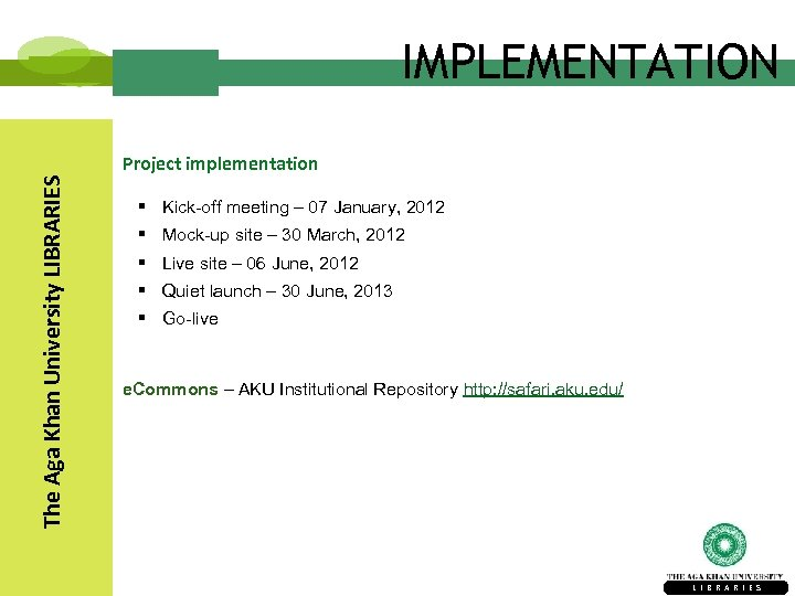 IMPLEMENTATION The Aga Khan University LIBRARIES Project implementation § Kick-off meeting – 07 January,