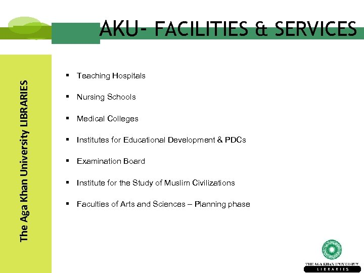 AKU- FACILITIES & SERVICES The Aga Khan University LIBRARIES § Teaching Hospitals § Nursing