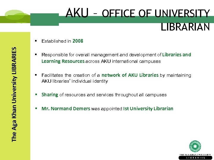 AKU – OFFICE OF UNIVERSITY LIBRARIAN The Aga Khan University LIBRARIES § Established in