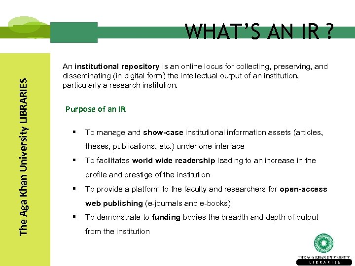 The Aga Khan University LIBRARIES WHAT'S AN IR ? An institutional repository is an
