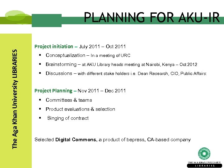 The Aga Khan University LIBRARIES PLANNING FOR AKU-IR Project initiation – July 2011 –