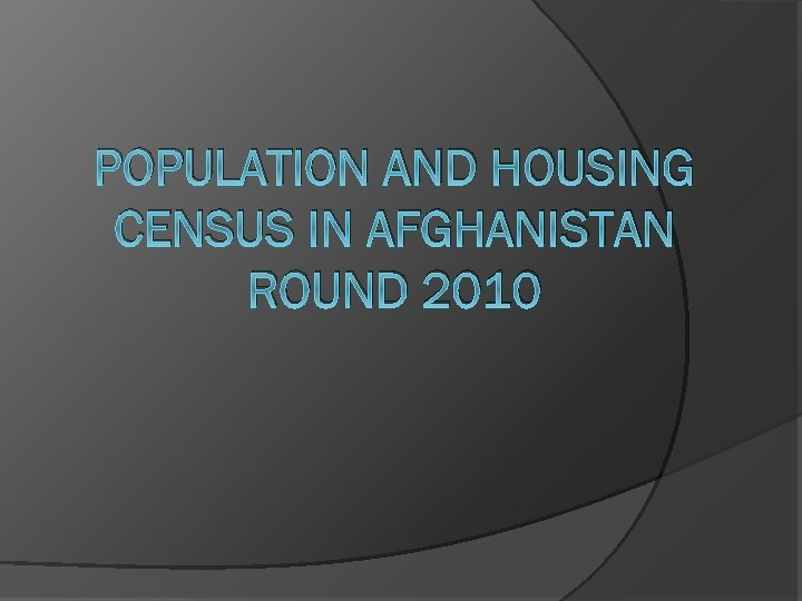 POPULATION AND HOUSING CENSUS IN AFGHANISTAN ROUND 2010