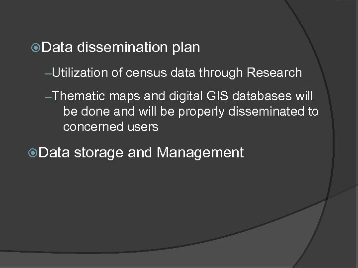 Data dissemination plan –Utilization of census data through Research –Thematic maps and digital