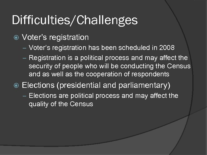 Difficulties/Challenges Voter's registration – Voter's registration has been scheduled in 2008 – Registration is