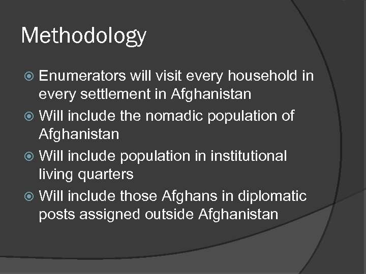 Methodology Enumerators will visit every household in every settlement in Afghanistan Will include the