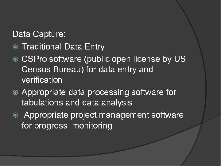 Data Capture: Traditional Data Entry CSPro software (public open license by US Census Bureau)