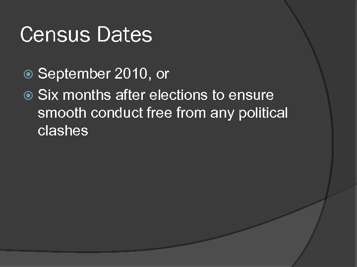 Census Dates September 2010, or Six months after elections to ensure smooth conduct free