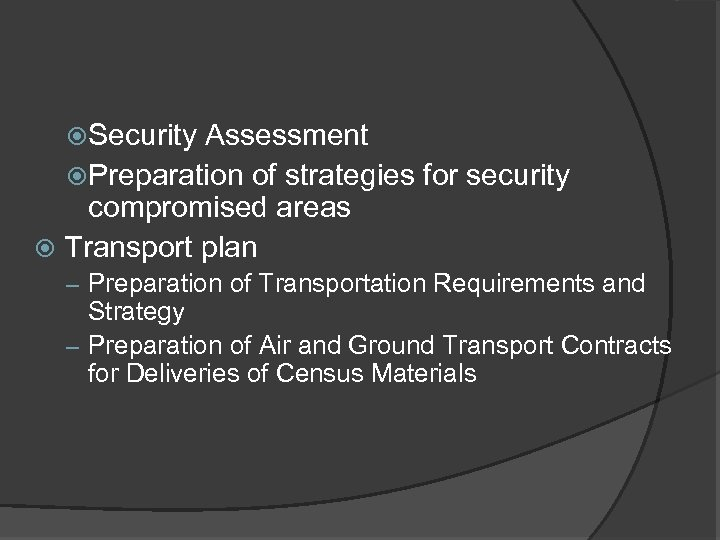 Security Assessment Preparation of strategies for security compromised areas Transport plan – Preparation
