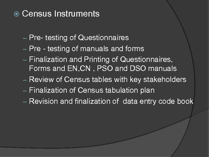 Census Instruments – Pre- testing of Questionnaires – Pre - testing of manuals